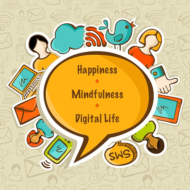 Happiness + Mindfulness + Digital Life