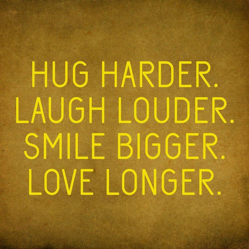Hug. Laugh. Smile. Love